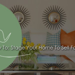 How Stage Your Home Sell Fast These Tips