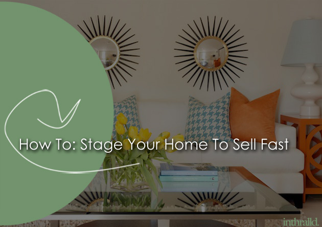 How Stage Your Home Sell Fast These Tips Inthralld