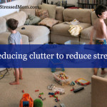 Reducing Clutter Reduce Stress The Stressed Mom
