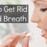 Tips For How Get Rid Bad Breath