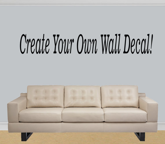 Items Similar Design Your Own Wall Decal Quote Custom Make